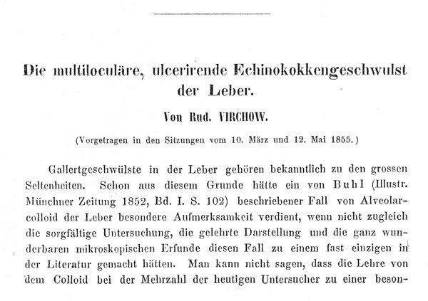 Reproduction of the beginning of Virchow's original publication (3) of a case of hepatic multilocular echinococcosis and his proof that the disease was caused by an Echinococcus sp.