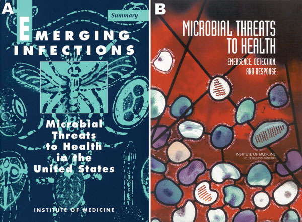 A) Emerging Infections: Microbial Threats to Health in the United States (4), a report of the Institute of Medicine (IOM) Committee on Emerging Microbial Threats to Health, published in 1992. B) Microbial Threats to Health: Emergence, Detection, and Response (8), a report of the IOM Committee on Emerging Microbial Threats to Health, published in 2003.