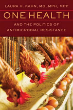 Thumbnail of One Health and the Politics of Antimicrobial Resistance, Laura H. Kahn. John Hopkins University Press, Baltimore, MD, USA
