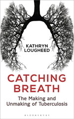 Thumbnail of Catching Breath: The Making and Unmaking of Tuberculosis