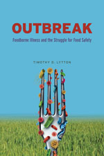 Thumbnail of Outbreak: Foodborne Illness and the Struggle for Food Safety